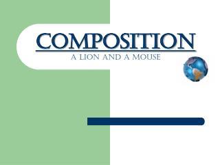 COMPOSITION A LION AND A MOUSE