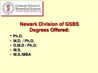 Newark Division of GSBS Degrees Offered: Ph.D.   M.D. / Ph.D.   D.M.D / Ph.D.   M.S.     M.S./MBA