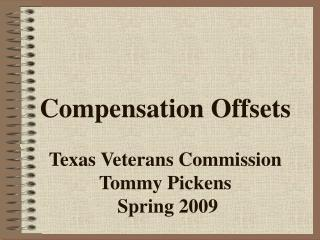 Compensation Offsets Texas Veterans Commission Tommy Pickens  Spring 2009