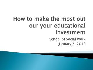 How to make the most out our your educational investment