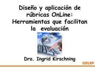 Diseño y aplicación de rúbricas  OnLine : Herramientas que facilitan la   evaluación