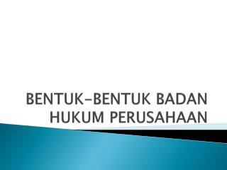 Bentuk Bentuk Badan Hukum Perusahaan