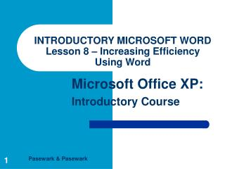 INTRODUCTORY MICROSOFT WORD Lesson 8 – Increasing Efficiency Using Word