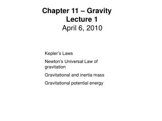 Kepler�s Laws Newton�s Universal Law of gravitation Gravitational and inertia mass