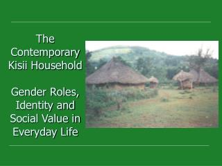 The Contemporary Kisii Household Gender Roles, Identity and Social Value in Everyday Life