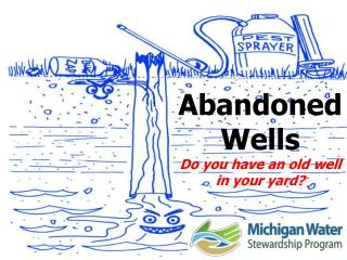 Abandoned Wells Do you have an old well in your yard?