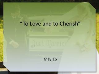 """""""To Love and to Cherish"""""""