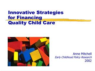 Innovative Strategies  for Financing  Quality Child Care