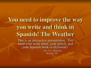 You need to improve the way you write and think in Spanish! The Weather
