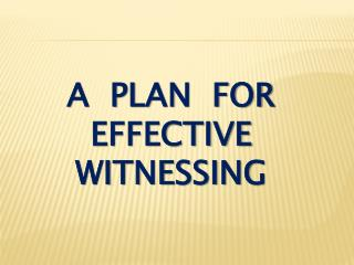 A  Plan  for Effective Witnessing