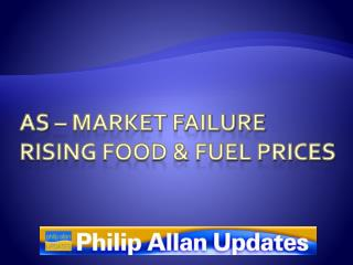 AS � Market Failure Rising Food & Fuel Prices