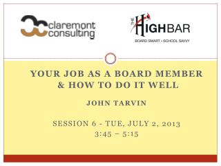 Your Job as a board member  & How to do it Well John Tarvin Session 6 - TUE, July 2, 2013