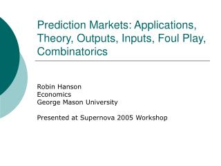 Prediction Markets: Applications, Theory, Outputs, Inputs, Foul Play, Combinatorics