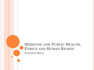 Medicine and Public Health, Ethics and Human Rights