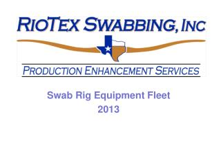 Swab Rig Equipment Fleet 2013