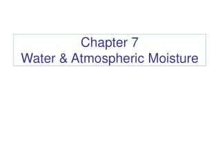 Chapter 7 Water & Atmospheric Moisture