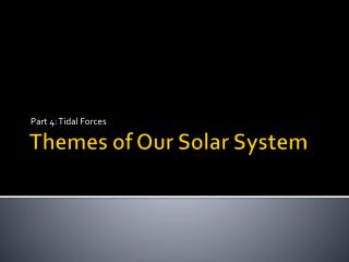 Themes of Our Solar System