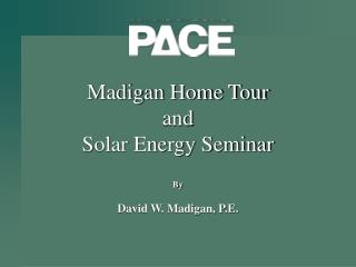 Madigan Home Tour and Solar Energy Seminar