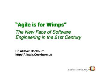 """Agile is for Wimps""  The New Face of Software Engineering in the 21st Century"