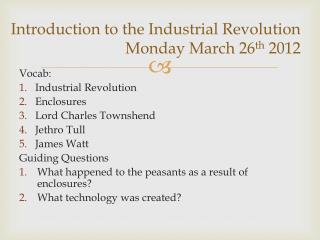 Introduction to the Industrial Revolution  Monday March 26 th  2012
