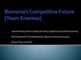 Romania's Competitive Future [Team Erasmus]