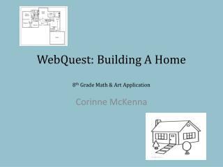 WebQuest : Building A Home 8 th  Grade Math & Art Application