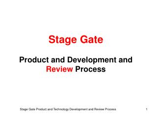 Stage Gate Product and  Development and  Review  Process
