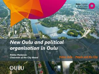 New Oulu and  political organisation  in Oulu Riikka Moilanen Chairman  of the City Board