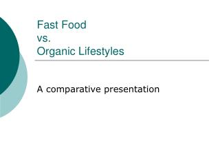 Fast Food  vs.  Organic Lifestyles