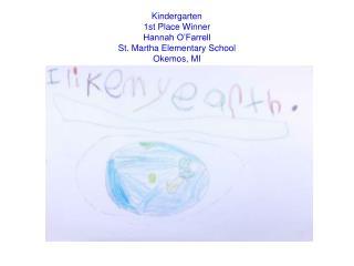 Kindergarten 1st Place Winner Hannah O'Farrell St. Martha Elementary School Okemos, MI