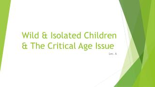 Wild & Isolated Children & The Critical Age Issue