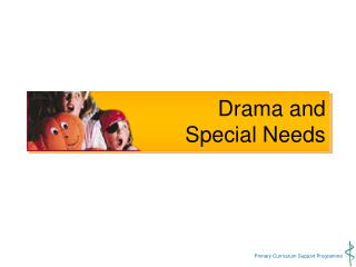 Drama and                    Special Needs