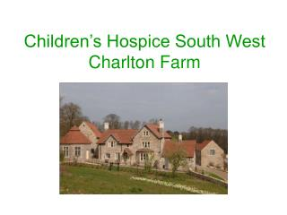 Children's Hospice South West Charlton Farm