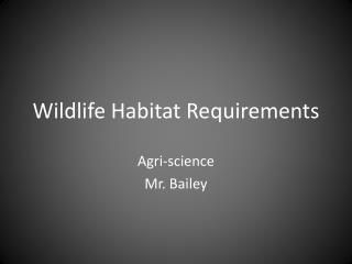 Wildlife Habitat Requirements