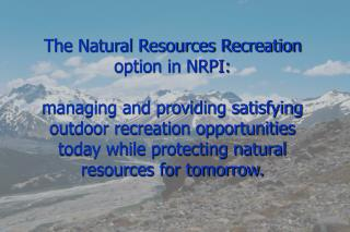 Recreation resource managers plan and manage some of the country's most scenic areas.