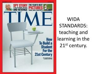 WIDA STANDARDS:  teaching and learning in the 21 st  century.