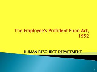 The Employee's Profident Fund Act, 1952