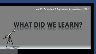 June 7 th , Technology & Engineering Business Forum, 2012