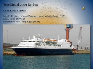 Year Model 2009 Ro-Pax CLASSIFICATION: