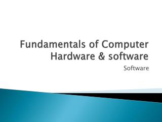 Fundamentals of Computer Hardware & software