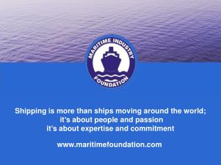 Shipping is more than ships moving around the world;  it's about people and passion