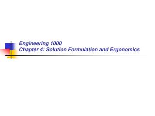 Engineering 1000 Chapter 4: Solution Formulation and Ergonomics