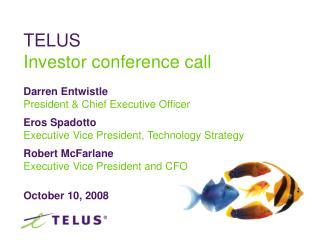 Darren Entwistle President & Chief Executive Officer Eros Spadotto