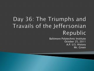 Day 36: The Triumphs and Travails of the Jeffersonian Republic