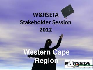 W&RSETA  Stakeholder Session 2012