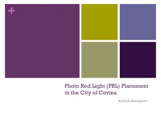 Photo Red Light (PRL) Placement in the City of Covina