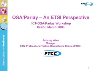 OSA/Parlay – An ETSI Perspective  ICT-OSA/Parlay Workshop Brazil, March 2006