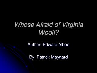 Whose Afraid of Virginia Woolf?