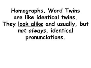 Unlike identical twins , however, they have different parents. For example: