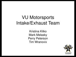 VU Motorsports Intake/Exhaust Team
